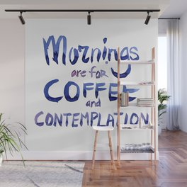 Mornings are for Coffee and Contemplation Wall Mural