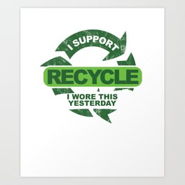 Recylce Support Recycling Art Print