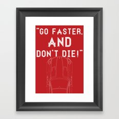 Go Faster, And Don't Die! Framed Art Print