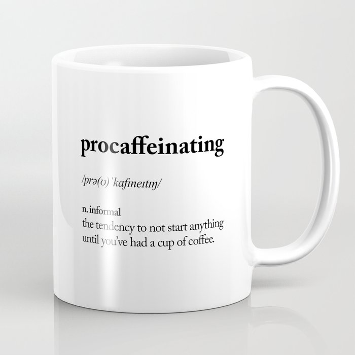 Procaffeinating Black and White Dictionary Definition Meme wake up bedroom poster Coffee Mug