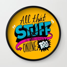 """All that stuff is published online, bro."" Wall Clock"