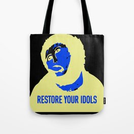 RESTORE YOUR IDOLS  Tote Bag