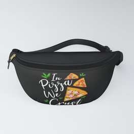Funny Pizza Quote Pizza Lovers Gift Fanny Pack