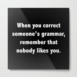 When You Correct Someone's Grammar Metal Print