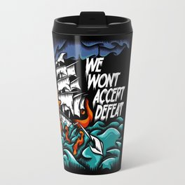 We Wont Accept Defeat Travel Mug