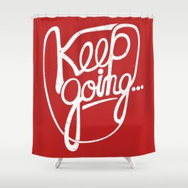 KEEP GO/NG Shower Curtain