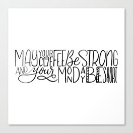 May Your Coffee Be Strong and Your Monday Be Short Canvas Print