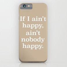 If I Ain't Happy, Ain't Nobody Happy iPhone 6s Slim Case