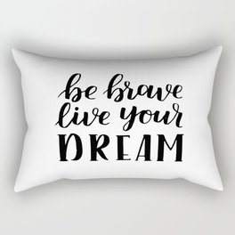Be brave live your dream Rectangular Pillow