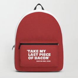 Last Piece Of Bacon Funny Quote Backpack