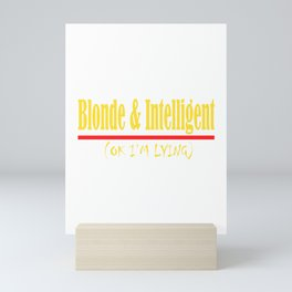 """""""Blonde And Intelligent(Ok I'm Lying)"""" tee design for you and for all. Makes a nice gift too!  Mini Art Print"""