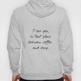 I love you, between coffee, sleep, romantic handwritten quote, humor sentence for free woman and man Hoody