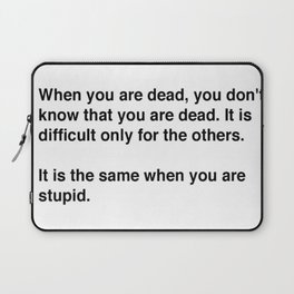 When You Are Dead You Do Not Know You Are Dead Laptop Sleeve