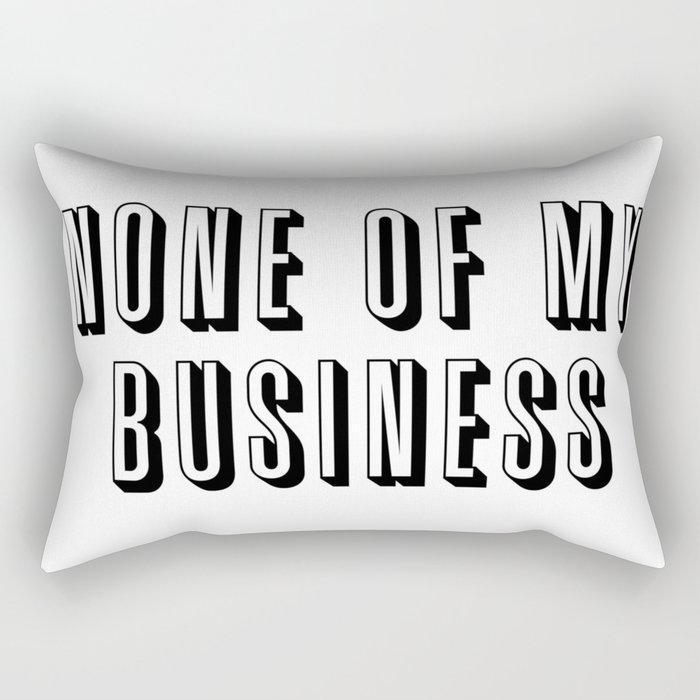 None of My Business Rectangular Pillow
