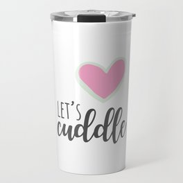 Let's Cuddle Travel Mug