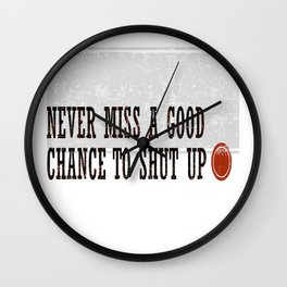 Never Miss a Good Chance To Shut Up Wall Clock