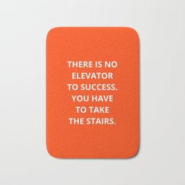 THERE IS NO ELEVATOR TO SUCCESS - YOU HAVE TO TAKE THE STAIRS - MOTIVATIONAL QUOTE Bath Mat