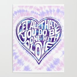 Let All That You Do Be Done With Love Tie-Dye Poster