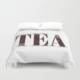 But First, Tea Duvet Cover