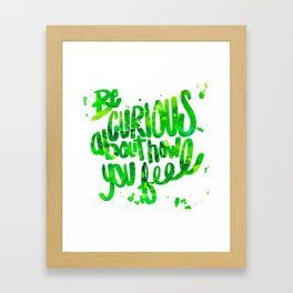 Be Curious About How You Feel Framed Art Print