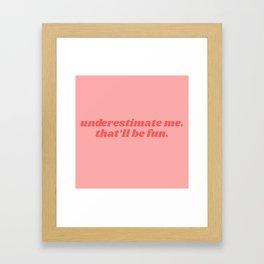 underestimate me Framed Art Print