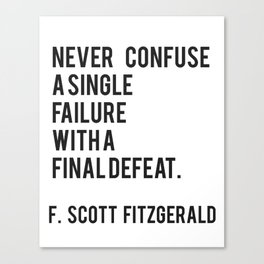 F Scott Fitzgerald - Never Confuse A Single Failure With A Final Defeat Print Canvas Print