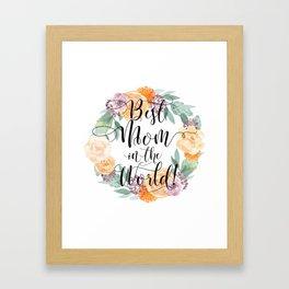 Best Mom in the World! Framed Art Print