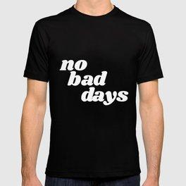 no bad days VIII T-shirt