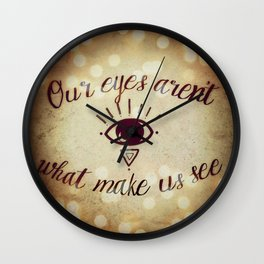 Our Eyes Aren't What Make Us See Wall Clock