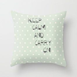 Keep Calm and Carry on ~ polka dot ~ poster ~ typography ~ illistration Throw Pillow