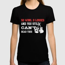 50 Wins. 0 Losses. And You Still Can't Read This - Boxing T-Shirt T-shirt