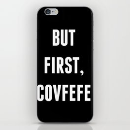 But First, Covfefe - Black iPhone Skin
