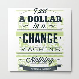 Change machine Metal Print