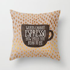 Words cannot espresso how much you bean to me Throw Pillow