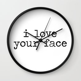 I love your face Wall Clock