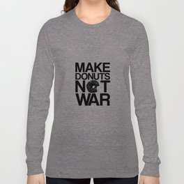 Make Donuts Not War Long Sleeve T-shirt