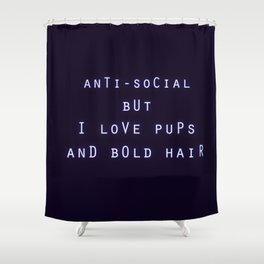 Anti Social But I Love Pups and Bold Hair Shower Curtain