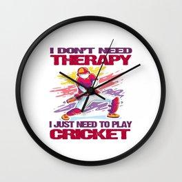 I Don't Need Therapy, I Just Need To play cricket T-Shirt T-Shirt Wall Clock