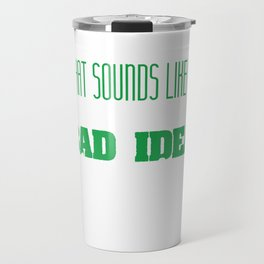 "A simple design but impactful saying ""That Sounds Like A Bad Idea, Let's Do It!"" T-shirt Design Travel Mug"