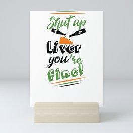 St. Patrick's Day Shut Up Liver You're Fine Mini Art Print