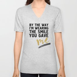 BY THE WAY I'M WEARING THE SMILE YOU GAVE ME - cute relationship quote Unisex V-Neck