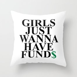 Girls Just Wanna Have Fund$ Funny Quote Throw Pillow