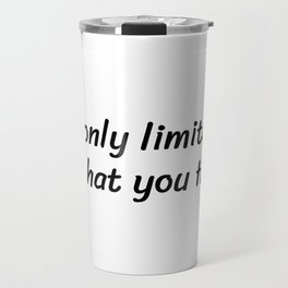Your only limitation is what you think Travel Mug