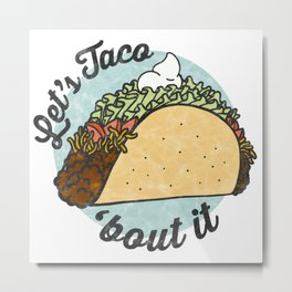 Let's taco 'Bout it. Metal Print