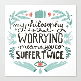 Worrying means you to suffer twice Canvas Print