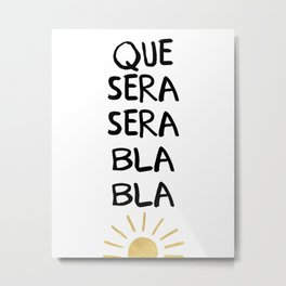 QUE SERA SERA BLA BLA - music lyric quote Metal Print