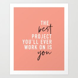 The Best Project You'll Ever Work On Is You Art Print