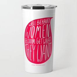 Well Behaved Women Seldom Get What They Want - Pink Travel Mug