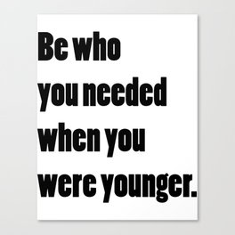 Be Who You Needed When You Were Younger Canvas Print