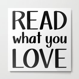 Read What You Love Metal Print